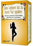 Das Leben ist zu kurz für später - 55 Karma-Kärtchen, die dir helfen, den Moment zu genießen - Alexandra Reinwarth