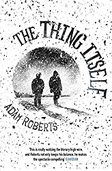 The Thing Itself by Adam Roberts (2016-10-13)