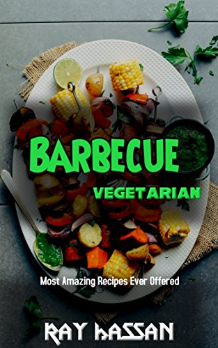 Barbecue vegetarian most amazing recipes ever offered english barbecue vegetarian most amazing recipes ever offered english edition von ray hassan forumfinder Choice Image
