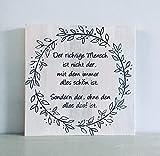 Holzbild mit Sprüchen - Der richtige Menschen ist nicht der, mit dem immer alles schön ist. Geschenkidee Freundin, Jahrestag