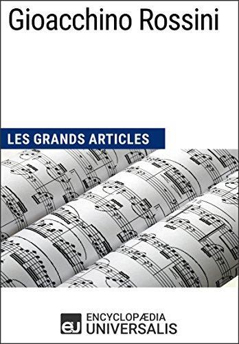 Gioacchino Rossini: Les Grands Articles d'Universalis par Encyclopaedia Universalis