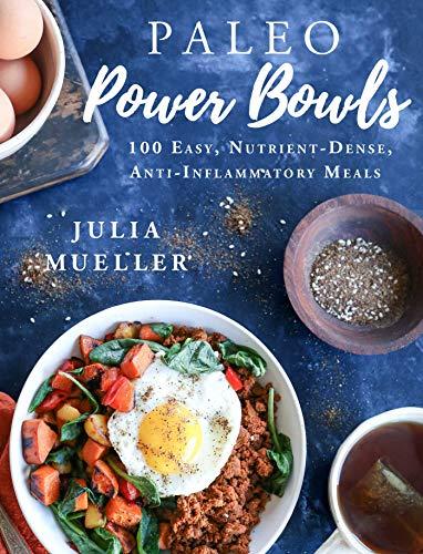 Paleo Power Bowls: 100 Easy, Nutrient-Dense, Anti-Inflammatory Meals (English Edition)