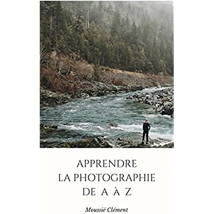 Apprendre la photographie de A à Z
