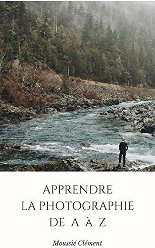 Apprendre la photographie de A à Z par Clément Moussié