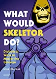 What Would Skeletor Do? Diabolical Ways to Master the Universe