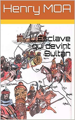 L'Esclave qui devint Sultan par Henry MOA
