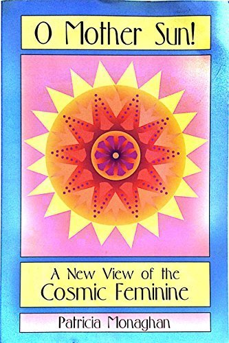 O Mother Sun: New View of the Cosmic Feminine