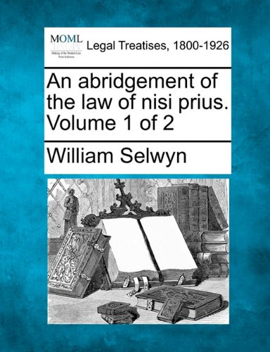 An abridgement of the law of nisi prius. Volume 1 of 2 por William Selwyn