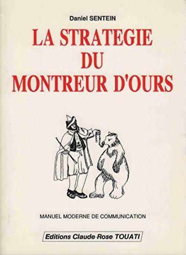 La Stratégie du montreur d'ours : Manuel moderne de communication par Daniel Sentein