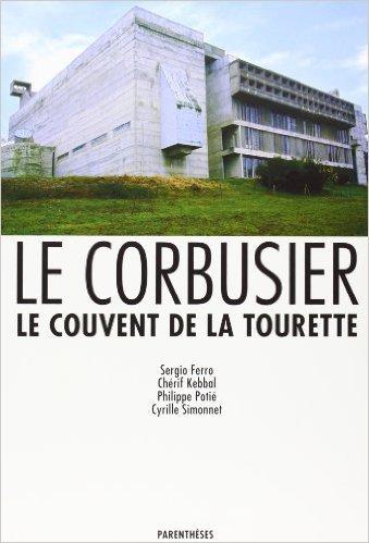 Le Corbusier, Le Couvent de la Tourette de Sergio Ferro ,Chrif Kebbal,Philippe Poti ( 1 janvier 1988 )