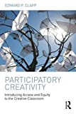 Participatory Creativity: Introducing Access and Equity to the Creative Classroom by Edward P. Clapp (2016-07-02)