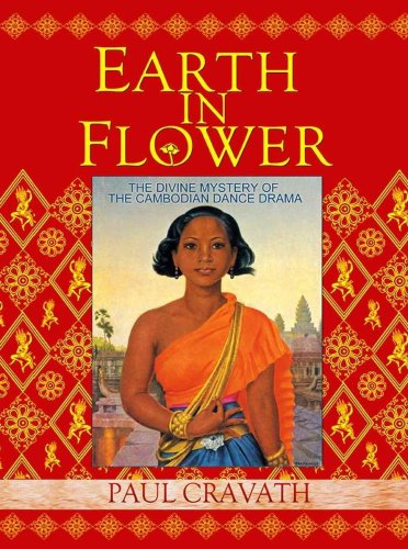 Earth In Flower: The Divine Mystery of the Cambodian Dance Drama por Paul Cravath