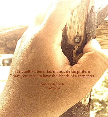 He vuelto a tener las manos de carpintero / I have returned to have the hands of a carpenter. por Angel Emmanuel Valenzuela Pérez