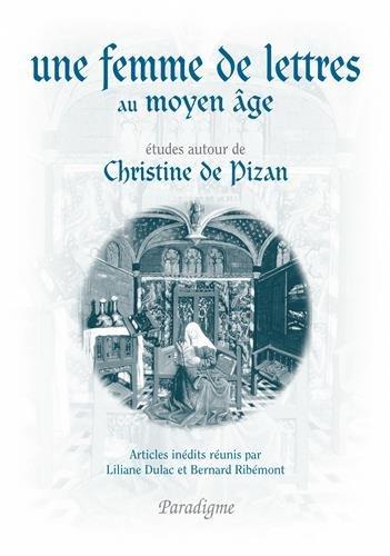 Une femme de lettres au Moyen Age: études autour de Christine de Pizan par Dulac /Ribemont