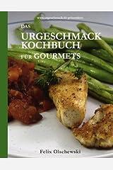 Das Urgeschmack-Kochbuch für Gourmets Broschiert