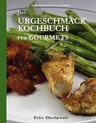 Das Urgeschmack-Kochbuch für Gourmets