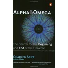 Alpha and Omega: The Search for the Beginning and End of the Universe by Charles Seife (2004-06-01)
