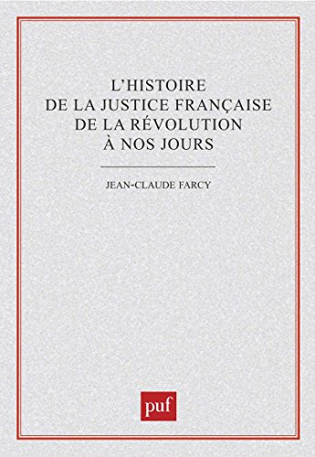L'Histoire de la justice française de la Révolution à nos jours par Jean-Claude Farcy