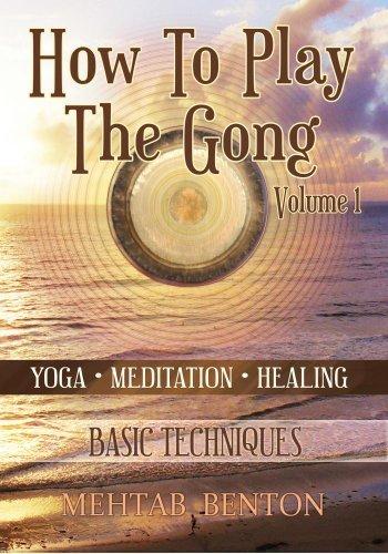Preisvergleich Produktbild How To Play The Gong Volume 1: Basic Techniques by Mehtab Benton