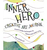 [(The Inner Hero Art Journal: Mixed Media Messages to Silence Your Inner Critic)] [ By (author) Quinn McDonald ] [February, 2014]