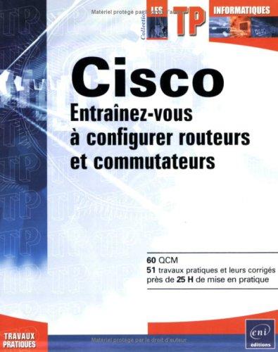 Cisco : Entraînez-vous à configurer routeurs et commutateurs par Aurélien Roux
