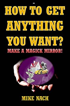 HOW TO GET ANYTHING YOU WANT? MAKE A MAGICK MIRROR! (English Edition) von [Nach, Mike]