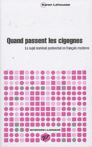 Quand passent les cigognes : Le sujet nominal postverbal en français moderne par Karen Lahousse