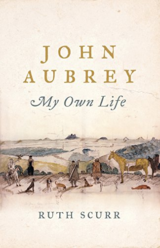 John Aubrey: My Own Life by [Scurr, Ruth]