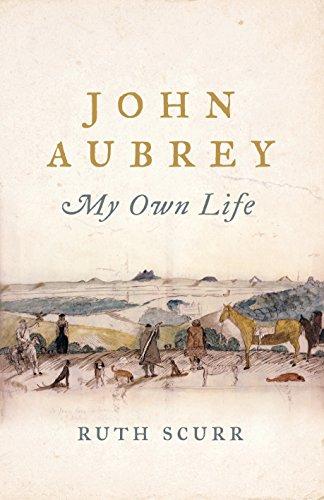 John Aubrey: My Own Life by [Scurr, Ruth]