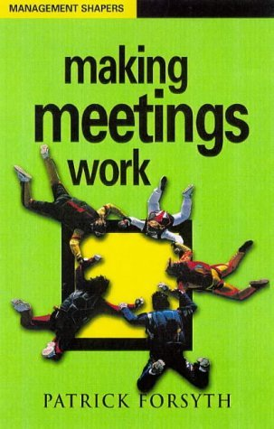 Making Meetings Work (Management Shapers) by Patrick Forsyth (1998-11-01)