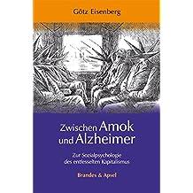 Zwischen Amok und Alzheimer: Zur Sozialpsychologie des entfesselten Kapitalismus