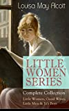 LITTLE WOMEN SERIES - Complete Collection: Little Women, Good Wives, Little Men & Jo's Boys: The Beloved Classics of American Literature: The coming-of-age ... childhood experiences with her three sisters
