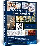Einführung in die Elektrotechnik: Alles, was Sie fürs Grundstudium brauchen. Mit vielen Übungsaufgaben und Musterlösungen. Komplett in Farbe - Marika Höwing