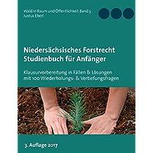 Niedersächsisches Forstrecht. Studienbuch für Anfänger: Klausurvorbereitung in 10 Fällen & Lösungen mit 100 Wiederholungs- & Vertiefungsfragen