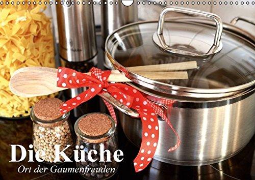 Die Küche. Ort der Gaumenfreuden (Wandkalender 2016 DIN A3 quer): Die Küche ist fast immer Treffpunkt und Ort der Köstlichkeiten (Geburtstagskalender, 14 Seiten ) (CALVENDO Lifestyle)
