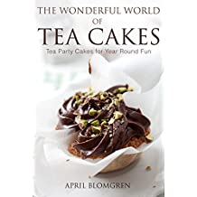 The Wonderful World of Tea Cakes: Tea Party Cakes for Year Round Fun (English Edition)