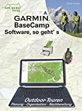 Garmin BaseCamp Software, so geht's: Outdoor-Touren Planung - Organisation - Nachbereitung