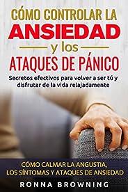 Como Controlar la Ansiedad y los Ataques de Panico: Secretos efectivos para volver a ser tú y disfrutar de la