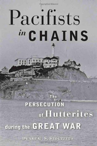 Pacifists In Chains The Persecution Of Hutterites During The Great War Young Center Books In Anabaptist And