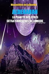 Aldebaran. La Planete Des Etres Extraterrestres De Lumiere
