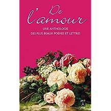 De l'amour: Une anthologie des plus beaux poèmes et lettres de la littérature française