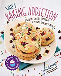 Sally's Baking Addiction: Irresistible Cookies, Cupcakes, and Desserts for Your Sweet-Tooth Fix by Sally McKenney (2016-11-09)