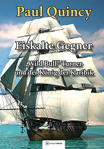 Eiskalte Gegner: Band 4 - William Turner und der König der Karibik (William Turner - Seeabenteuer)