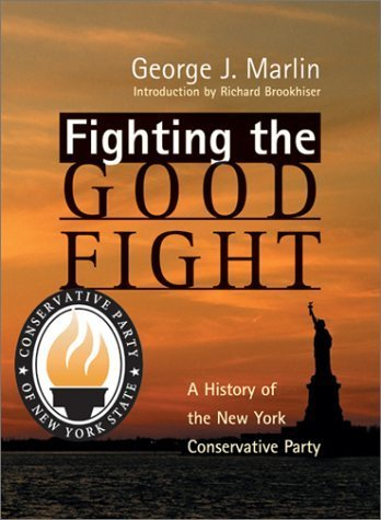 Fighting the Good Fight: A History of the New York Conservative Party by George J. Marlin (2002-05-16)