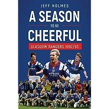 A Season to be Cheerful: Glasgow Rangers 1992/93