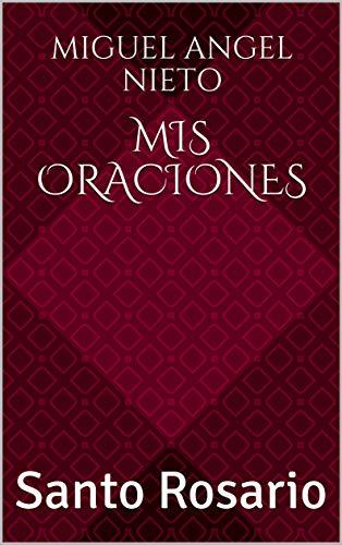 Mis Oraciones: Santo Rosario por Miguel Angel Nieto