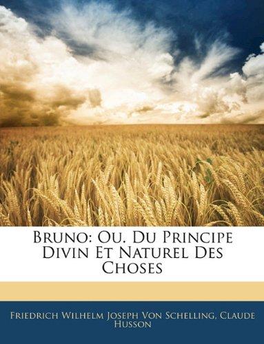 Bruno: Ou. Du Principe Divin Et Naturel Des Choses par Friedrich Wilhelm Joseph Schelling