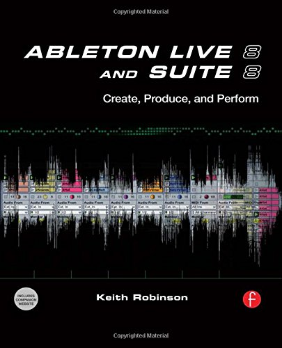 Ableton Live: Making Music on the Fly: Create, Produce, Perform