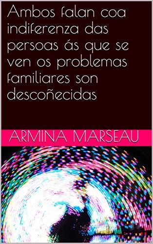 Ambos falan coa indiferenza das persoas ás que se ven os problemas familiares son descoñecidas (Galician Edition) por Armina  Marseau