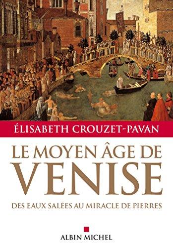 Le Moyen-Âge de Venise : Des eaux salées au miracle de pierres (A.M. HORS COLL) par Élisabeth Crouzet-Pavan